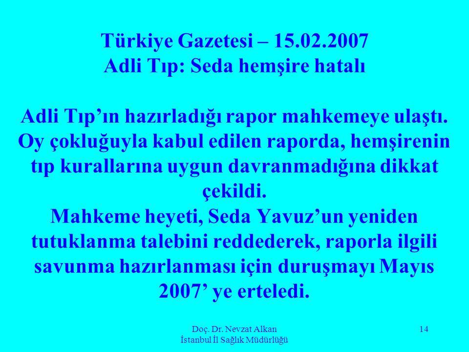 Doç. Dr. Nevzat Alkan İstanbul İl Sağlık Müdürlüğü 14 Türkiye Gazetesi – 15.02.2007 Adli Tıp: Seda hemşire hatalı Adli Tıp'ın hazırladığı rapor mahkem
