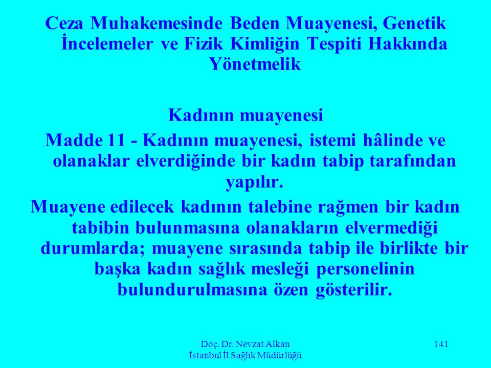 Doç. Dr. Nevzat Alkan İstanbul İl Sağlık Müdürlüğü 141 Ceza Muhakemesinde Beden Muayenesi, Genetik İncelemeler ve Fizik Kimliğin Tespiti Hakkında Yöne
