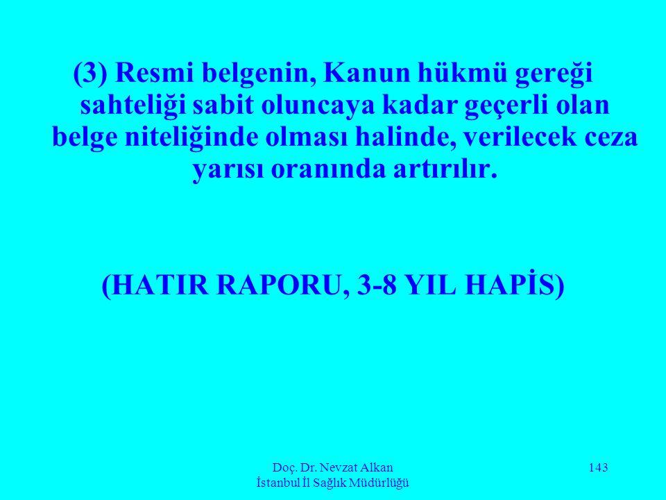 Doç. Dr. Nevzat Alkan İstanbul İl Sağlık Müdürlüğü 143 (3) Resmi belgenin, Kanun hükmü gereği sahteliği sabit oluncaya kadar geçerli olan belge niteli