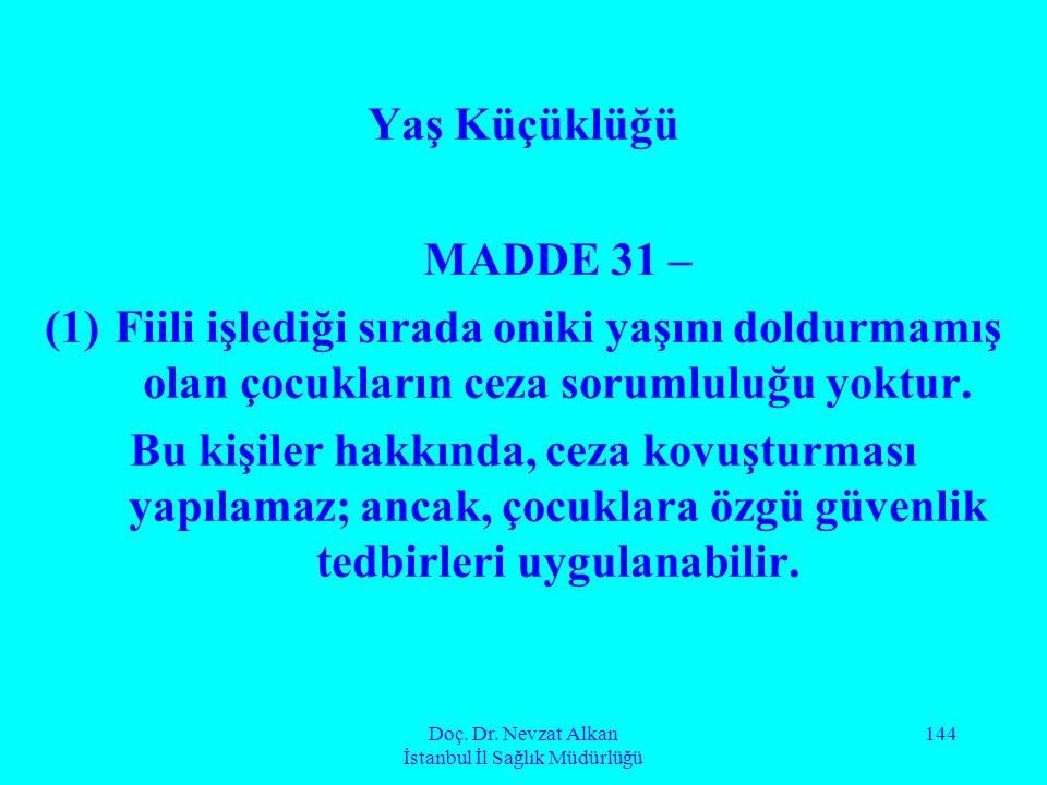 Doç. Dr. Nevzat Alkan İstanbul İl Sağlık Müdürlüğü 144 Yaş Küçüklüğü MADDE 31 – (1)Fiili işlediği sırada oniki yaşını doldurmamış olan çocukların ceza