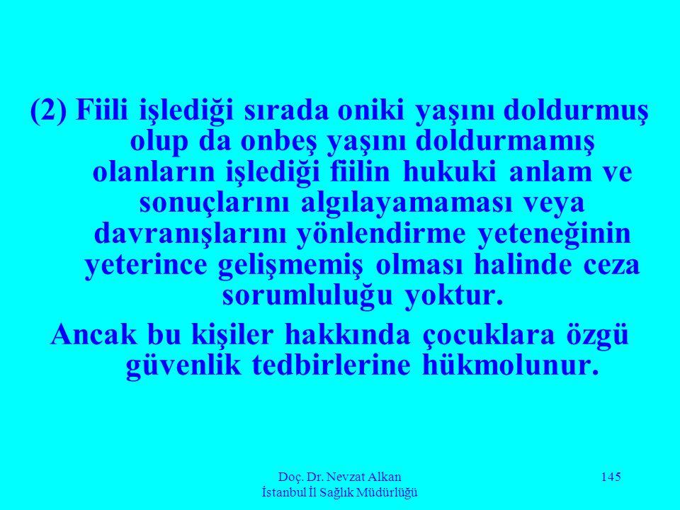 Doç. Dr. Nevzat Alkan İstanbul İl Sağlık Müdürlüğü 145 (2) Fiili işlediği sırada oniki yaşını doldurmuş olup da onbeş yaşını doldurmamış olanların işl