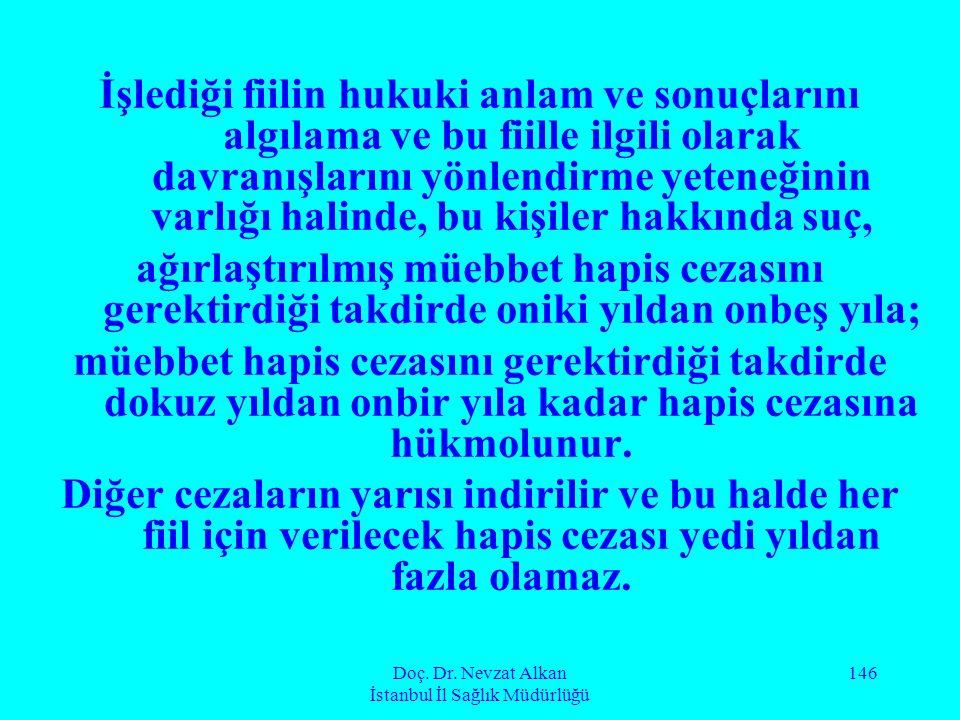 Doç. Dr. Nevzat Alkan İstanbul İl Sağlık Müdürlüğü 146 İşlediği fiilin hukuki anlam ve sonuçlarını algılama ve bu fiille ilgili olarak davranışlarını