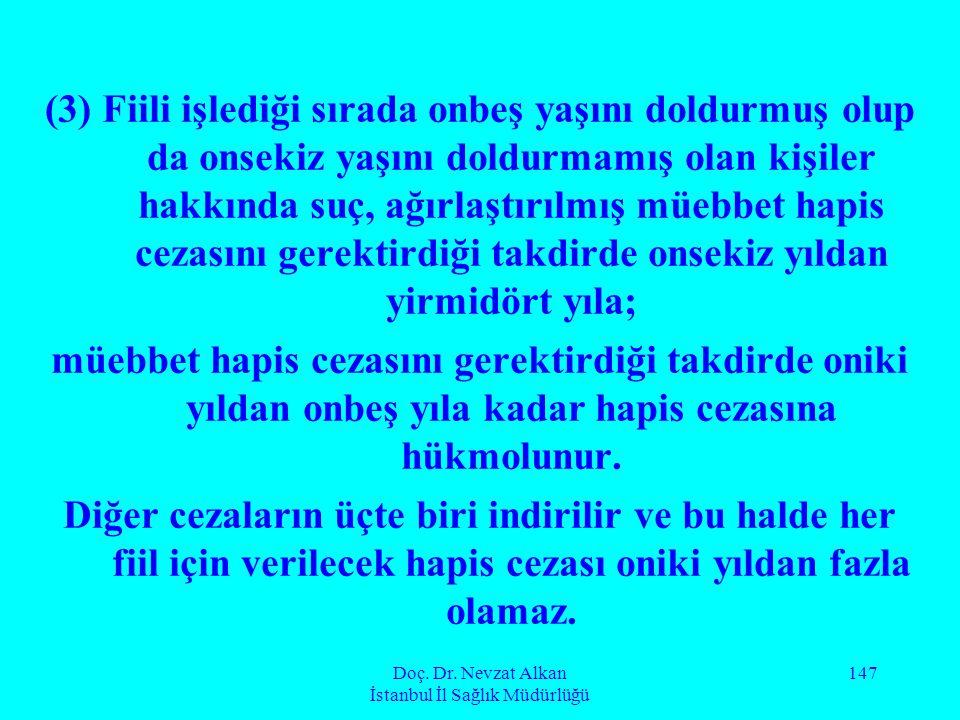 Doç. Dr. Nevzat Alkan İstanbul İl Sağlık Müdürlüğü 147 (3) Fiili işlediği sırada onbeş yaşını doldurmuş olup da onsekiz yaşını doldurmamış olan kişile