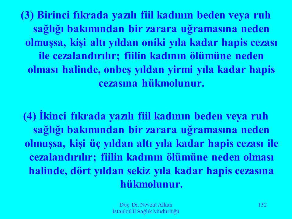 Doç. Dr. Nevzat Alkan İstanbul İl Sağlık Müdürlüğü 152 (3) Birinci fıkrada yazılı fiil kadının beden veya ruh sağlığı bakımından bir zarara uğramasına