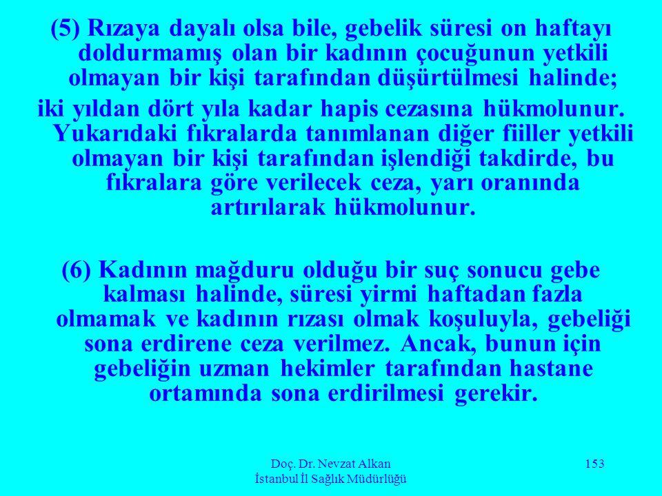 Doç. Dr. Nevzat Alkan İstanbul İl Sağlık Müdürlüğü 153 (5) Rızaya dayalı olsa bile, gebelik süresi on haftayı doldurmamış olan bir kadının çocuğunun y