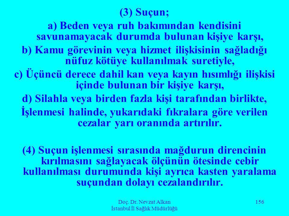 Doç. Dr. Nevzat Alkan İstanbul İl Sağlık Müdürlüğü 156 (3) Suçun; a) Beden veya ruh bakımından kendisini savunamayacak durumda bulunan kişiye karşı, b