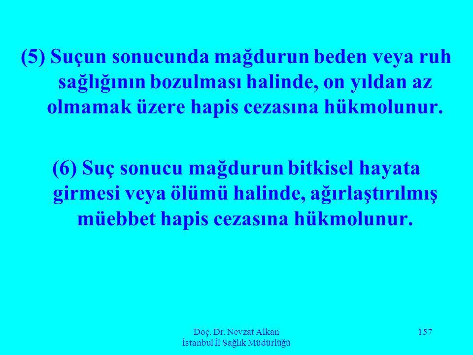 Doç. Dr. Nevzat Alkan İstanbul İl Sağlık Müdürlüğü 157 (5) Suçun sonucunda mağdurun beden veya ruh sağlığının bozulması halinde, on yıldan az olmamak