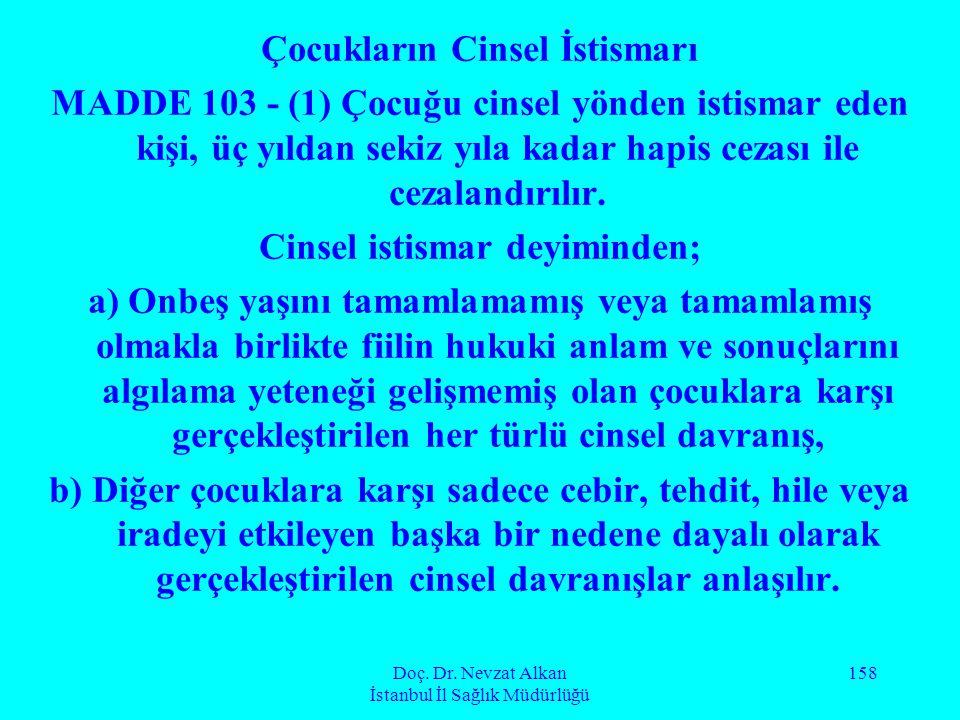 Doç. Dr. Nevzat Alkan İstanbul İl Sağlık Müdürlüğü 158 Çocukların Cinsel İstismarı MADDE 103 - (1) Çocuğu cinsel yönden istismar eden kişi, üç yıldan