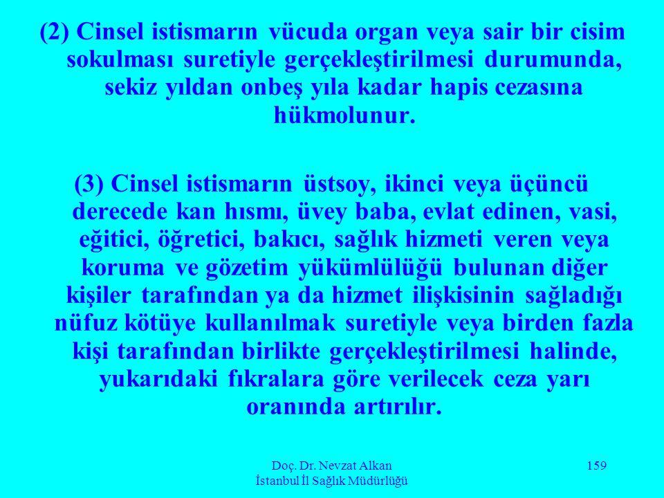 Doç. Dr. Nevzat Alkan İstanbul İl Sağlık Müdürlüğü 159 (2) Cinsel istismarın vücuda organ veya sair bir cisim sokulması suretiyle gerçekleştirilmesi d