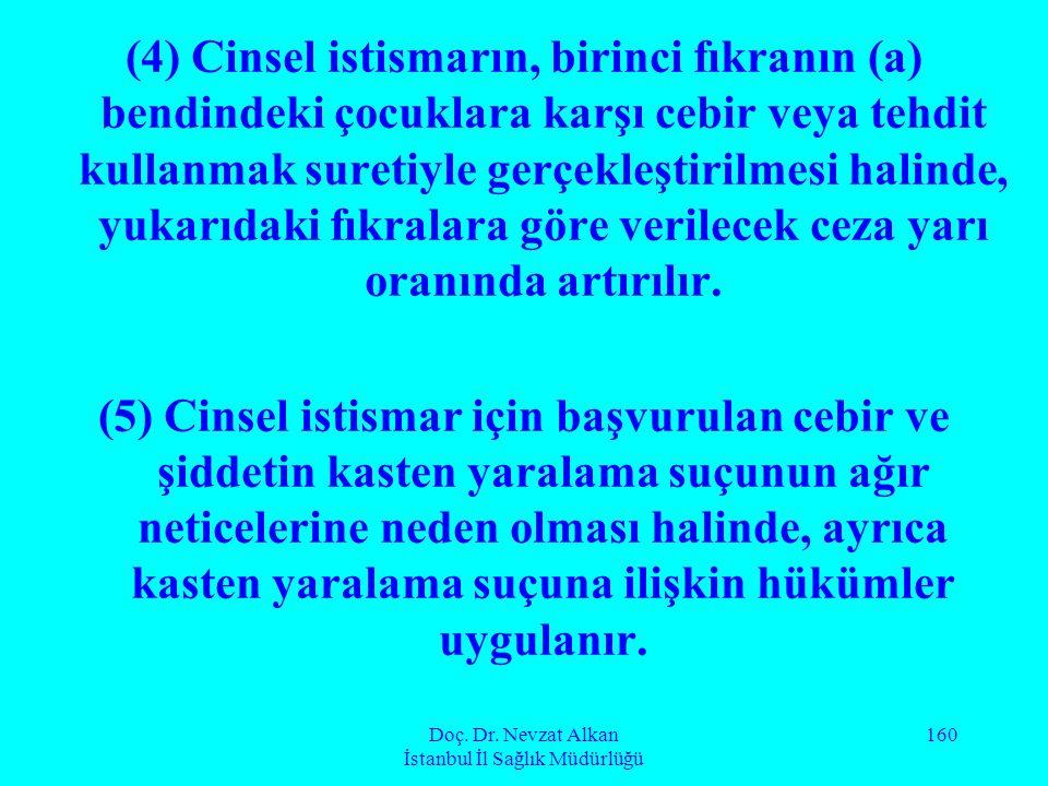 Doç. Dr. Nevzat Alkan İstanbul İl Sağlık Müdürlüğü 160 (4) Cinsel istismarın, birinci fıkranın (a) bendindeki çocuklara karşı cebir veya tehdit kullan