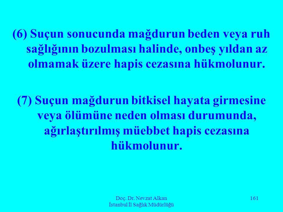 Doç. Dr. Nevzat Alkan İstanbul İl Sağlık Müdürlüğü 161 (6) Suçun sonucunda mağdurun beden veya ruh sağlığının bozulması halinde, onbeş yıldan az olmam