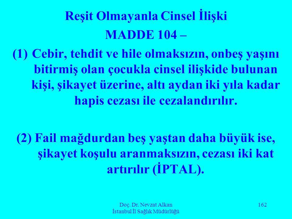 Doç. Dr. Nevzat Alkan İstanbul İl Sağlık Müdürlüğü 162 Reşit Olmayanla Cinsel İlişki MADDE 104 – (1)Cebir, tehdit ve hile olmaksızın, onbeş yaşını bit