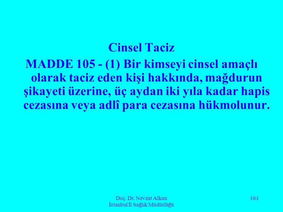 Doç. Dr. Nevzat Alkan İstanbul İl Sağlık Müdürlüğü 163 Cinsel Taciz MADDE 105 - (1) Bir kimseyi cinsel amaçlı olarak taciz eden kişi hakkında, mağduru
