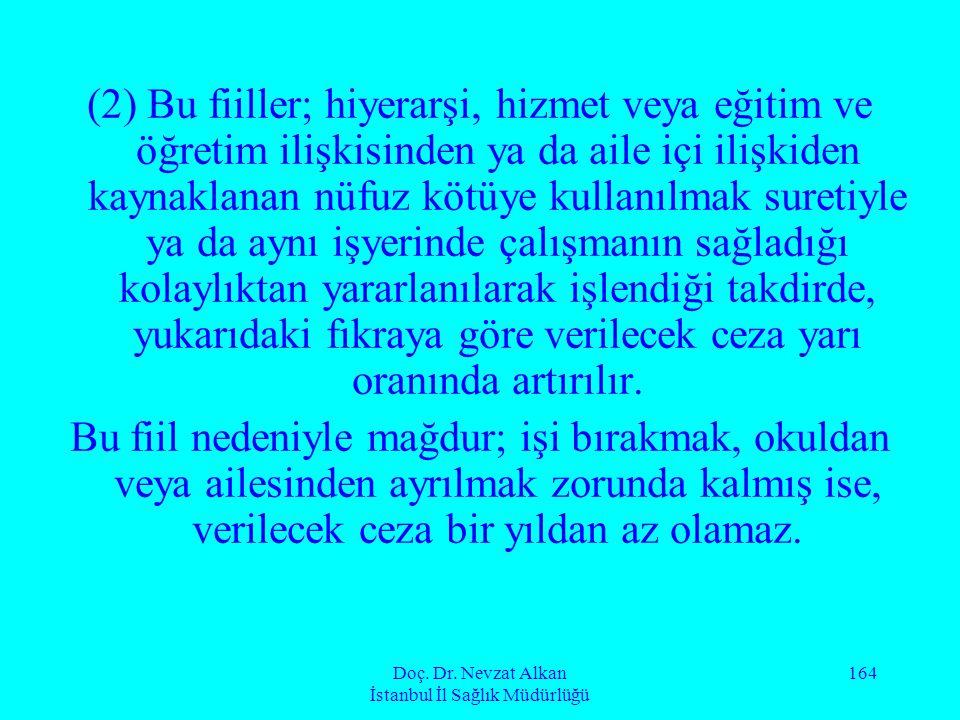 Doç. Dr. Nevzat Alkan İstanbul İl Sağlık Müdürlüğü 164 (2) Bu fiiller; hiyerarşi, hizmet veya eğitim ve öğretim ilişkisinden ya da aile içi ilişkiden