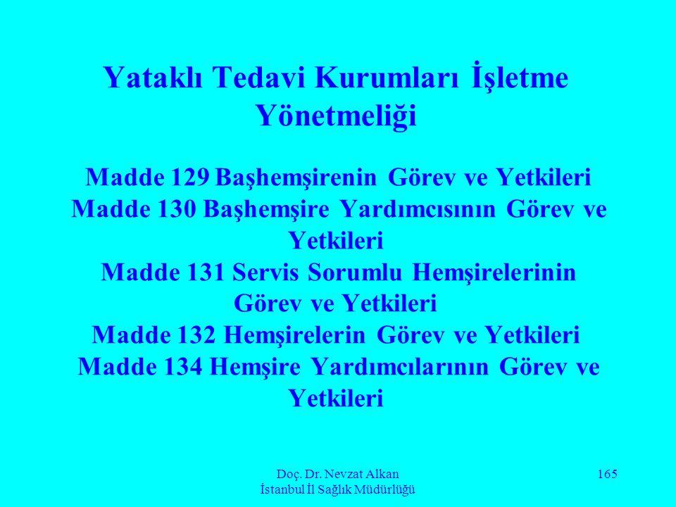 Doç. Dr. Nevzat Alkan İstanbul İl Sağlık Müdürlüğü 165 Yataklı Tedavi Kurumları İşletme Yönetmeliği Madde 129Başhemşirenin Görev ve Yetkileri Madde 13