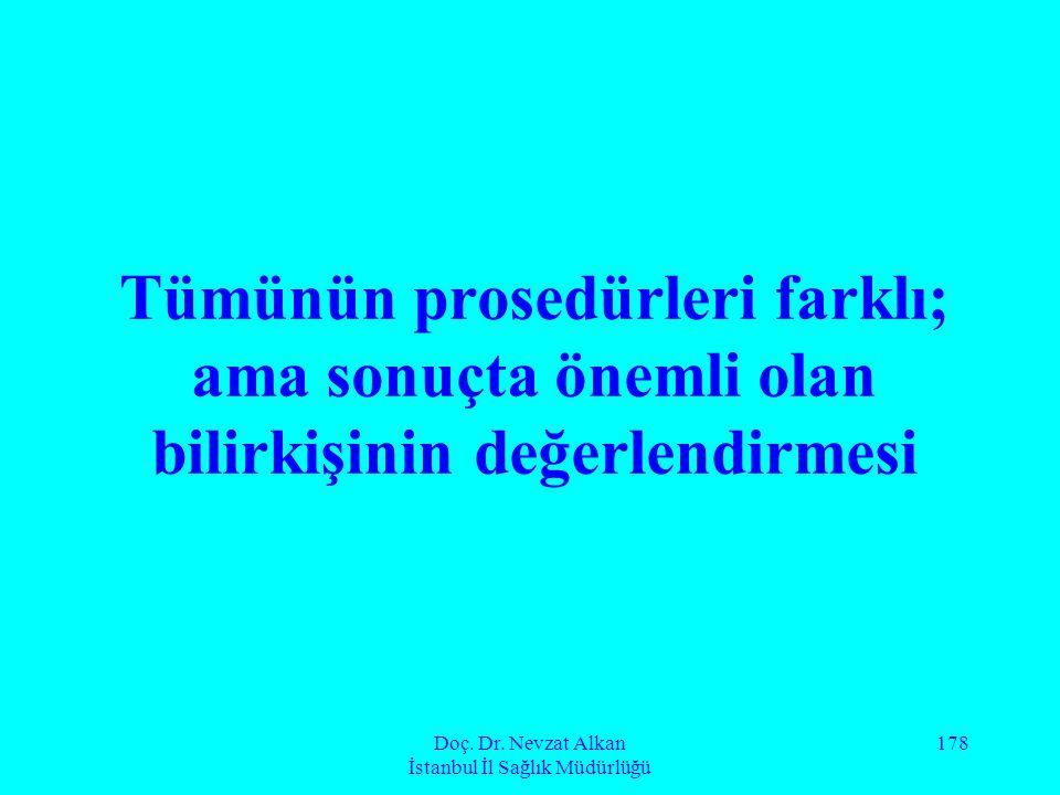 Doç. Dr. Nevzat Alkan İstanbul İl Sağlık Müdürlüğü 178 Tümünün prosedürleri farklı; ama sonuçta önemli olan bilirkişinin değerlendirmesi