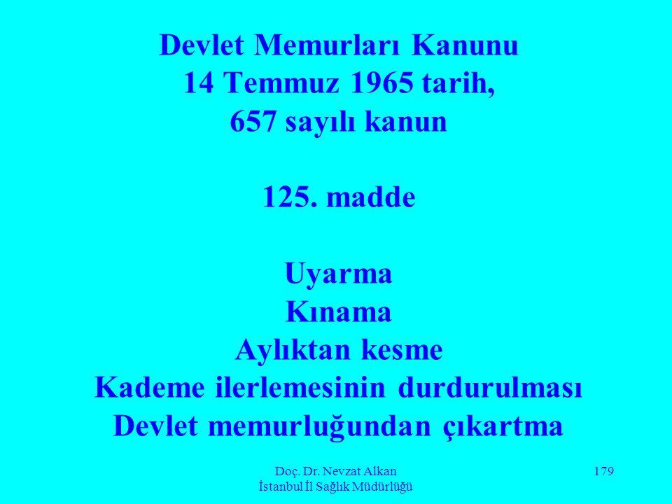 Doç. Dr. Nevzat Alkan İstanbul İl Sağlık Müdürlüğü 179 Devlet Memurları Kanunu 14 Temmuz 1965 tarih, 657 sayılı kanun 125. madde Uyarma Kınama Aylıkta
