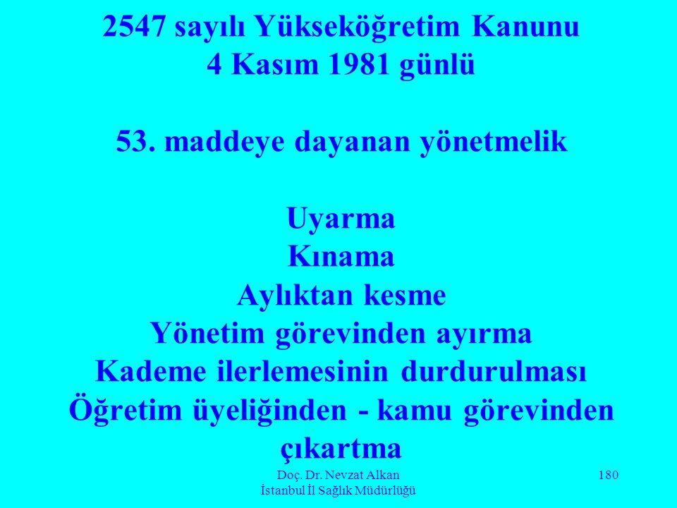 Doç. Dr. Nevzat Alkan İstanbul İl Sağlık Müdürlüğü 180 2547 sayılı Yükseköğretim Kanunu 4 Kasım 1981 günlü 53. maddeye dayanan yönetmelik Uyarma Kınam