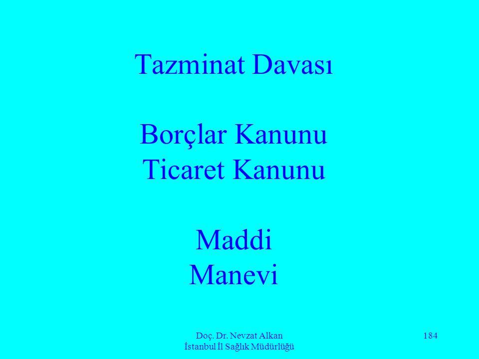 Doç. Dr. Nevzat Alkan İstanbul İl Sağlık Müdürlüğü 184 Tazminat Davası Borçlar Kanunu Ticaret Kanunu Maddi Manevi