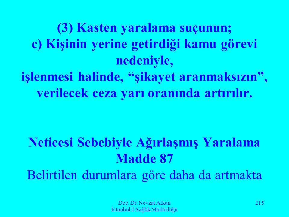 Doç. Dr. Nevzat Alkan İstanbul İl Sağlık Müdürlüğü 215 (3) Kasten yaralama suçunun; c) Kişinin yerine getirdiği kamu görevi nedeniyle, işlenmesi halin