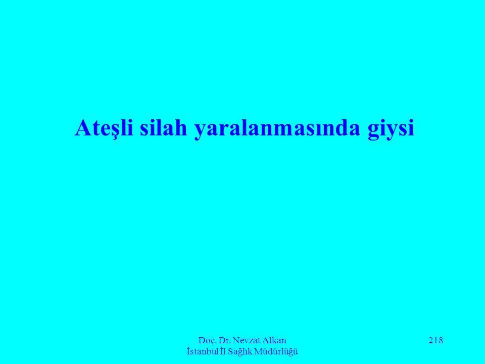 Doç. Dr. Nevzat Alkan İstanbul İl Sağlık Müdürlüğü 218 Ateşli silah yaralanmasında giysi