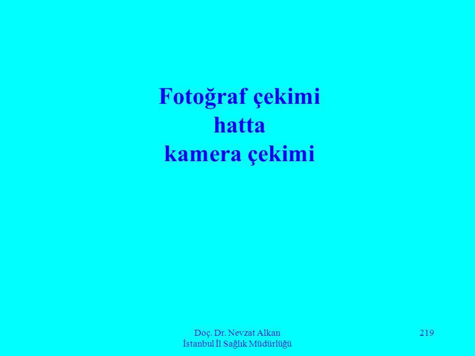 Doç. Dr. Nevzat Alkan İstanbul İl Sağlık Müdürlüğü 219 Fotoğraf çekimi hatta kamera çekimi