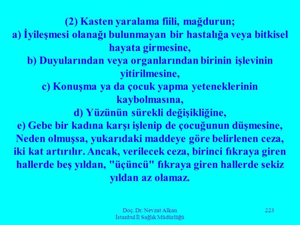 Doç. Dr. Nevzat Alkan İstanbul İl Sağlık Müdürlüğü 223 (2) Kasten yaralama fiili, mağdurun; a) İyileşmesi olanağı bulunmayan bir hastalığa veya bitkis