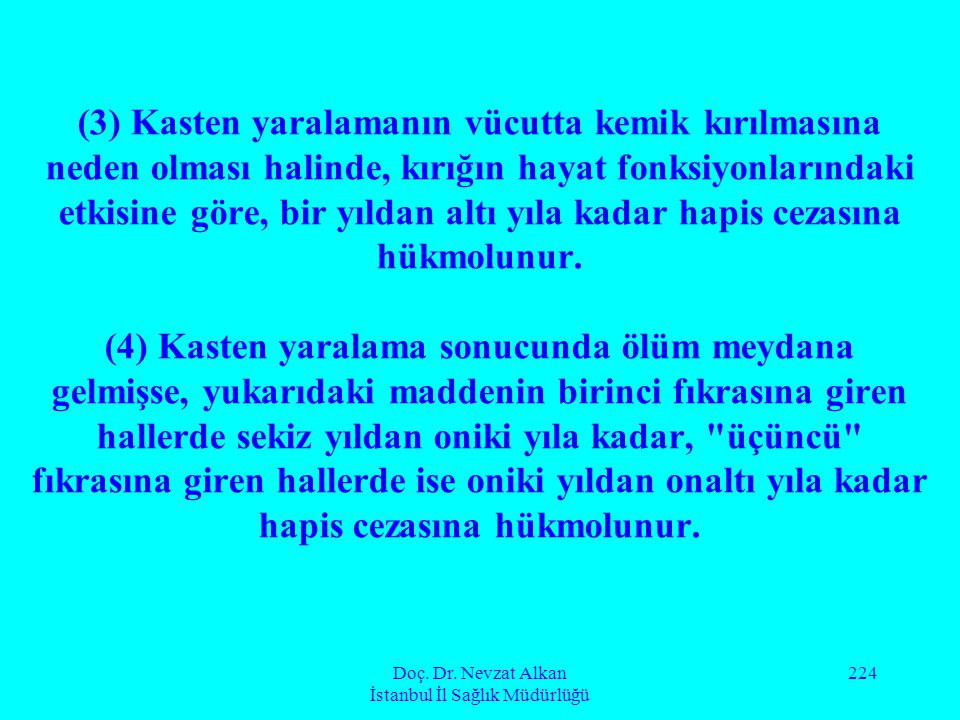 Doç. Dr. Nevzat Alkan İstanbul İl Sağlık Müdürlüğü 224 (3) Kasten yaralamanın vücutta kemik kırılmasına neden olması halinde, kırığın hayat fonksiyonl