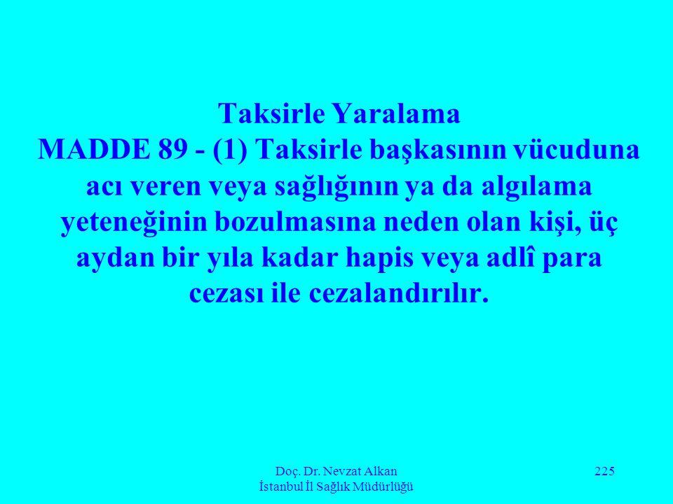 Doç. Dr. Nevzat Alkan İstanbul İl Sağlık Müdürlüğü 225 Taksirle Yaralama MADDE 89 - (1) Taksirle başkasının vücuduna acı veren veya sağlığının ya da a