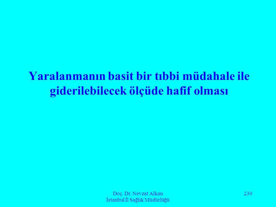 Doç. Dr. Nevzat Alkan İstanbul İl Sağlık Müdürlüğü 230 Yaralanmanın basit bir tıbbi müdahale ile giderilebilecek ölçüde hafif olması