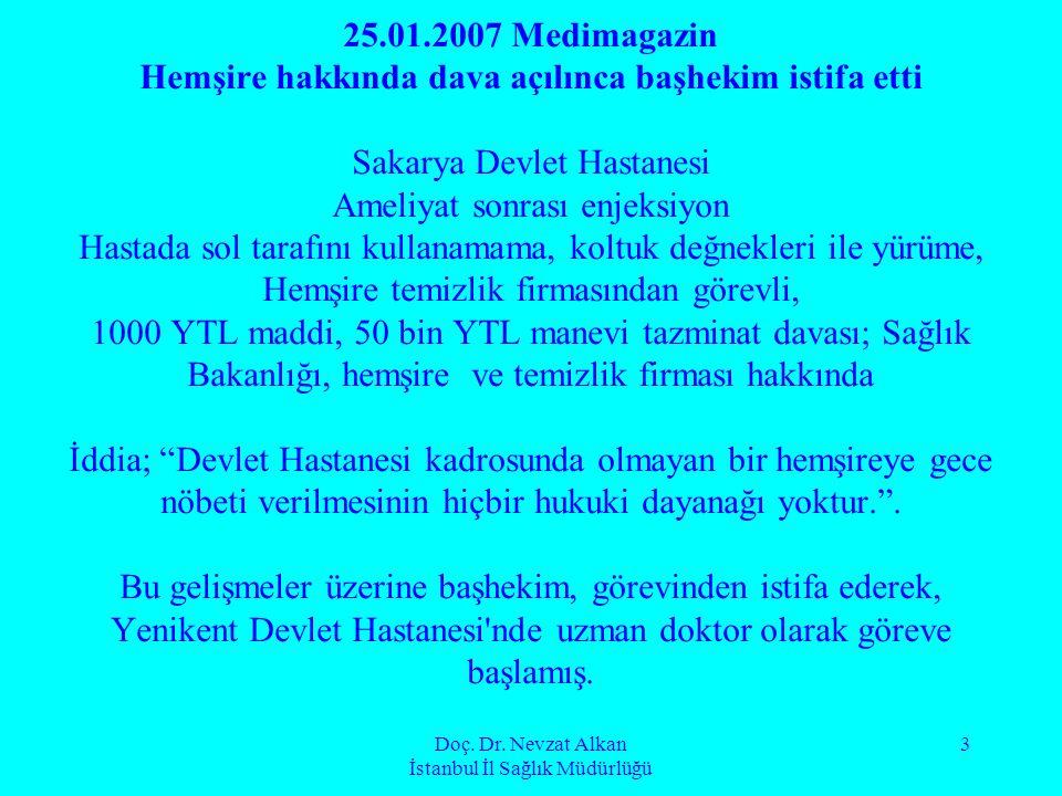 Doç. Dr. Nevzat Alkan İstanbul İl Sağlık Müdürlüğü 3 25.01.2007 Medimagazin Hemşire hakkında dava açılınca başhekim istifa etti Sakarya Devlet Hastane