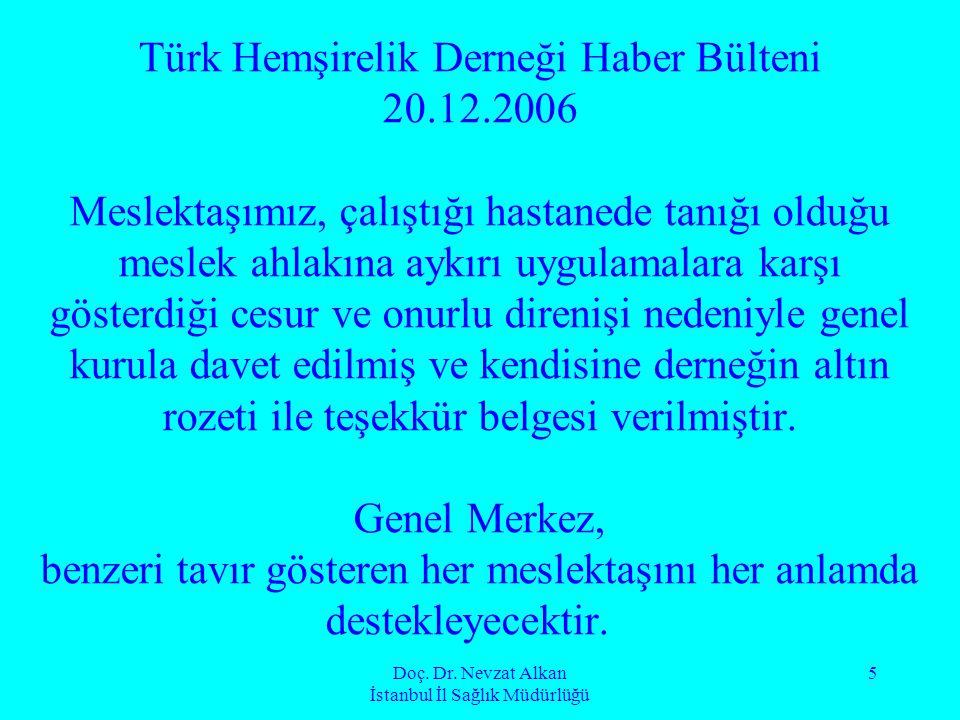 Doç. Dr. Nevzat Alkan İstanbul İl Sağlık Müdürlüğü 5 Türk Hemşirelik Derneği Haber Bülteni 20.12.2006 Meslektaşımız, çalıştığı hastanede tanığı olduğu