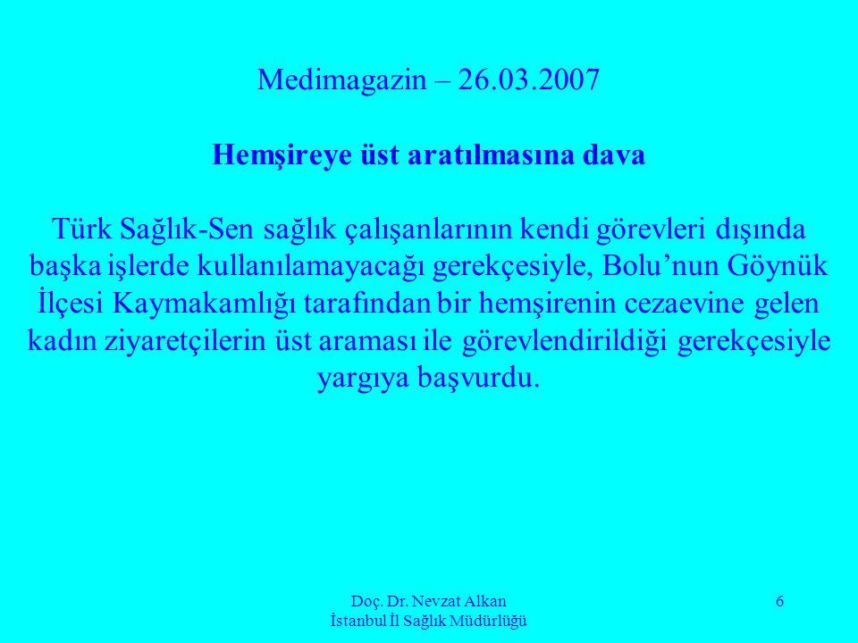 Doç. Dr. Nevzat Alkan İstanbul İl Sağlık Müdürlüğü 6 Medimagazin – 26.03.2007 Hemşireye üst aratılmasına dava Türk Sağlık-Sen sağlık çalışanlarının ke