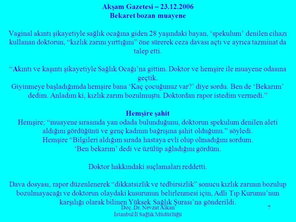 Doç. Dr. Nevzat Alkan İstanbul İl Sağlık Müdürlüğü 7 Akşam Gazetesi – 23.12.2006 Bekaret bozan muayene Vaginal akıntı şikayetiyle sağlık ocağına giden