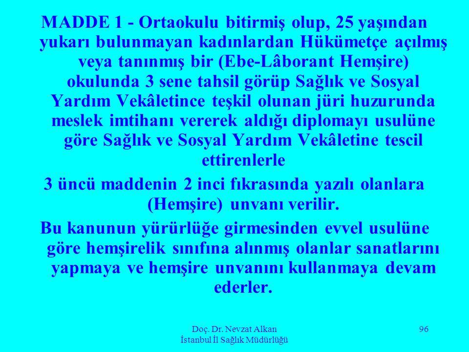 Doç. Dr. Nevzat Alkan İstanbul İl Sağlık Müdürlüğü 96 MADDE 1 - Ortaokulu bitirmiş olup, 25 yaşından yukarı bulunmayan kadınlardan Hükümetçe açılmış v