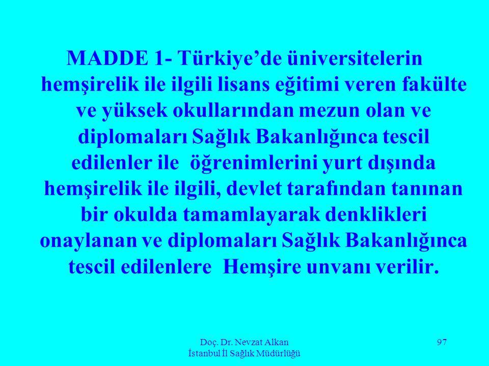 Doç. Dr. Nevzat Alkan İstanbul İl Sağlık Müdürlüğü 97 MADDE 1- Türkiye'de üniversitelerin hemşirelik ile ilgili lisans eğitimi veren fakülte ve yüksek
