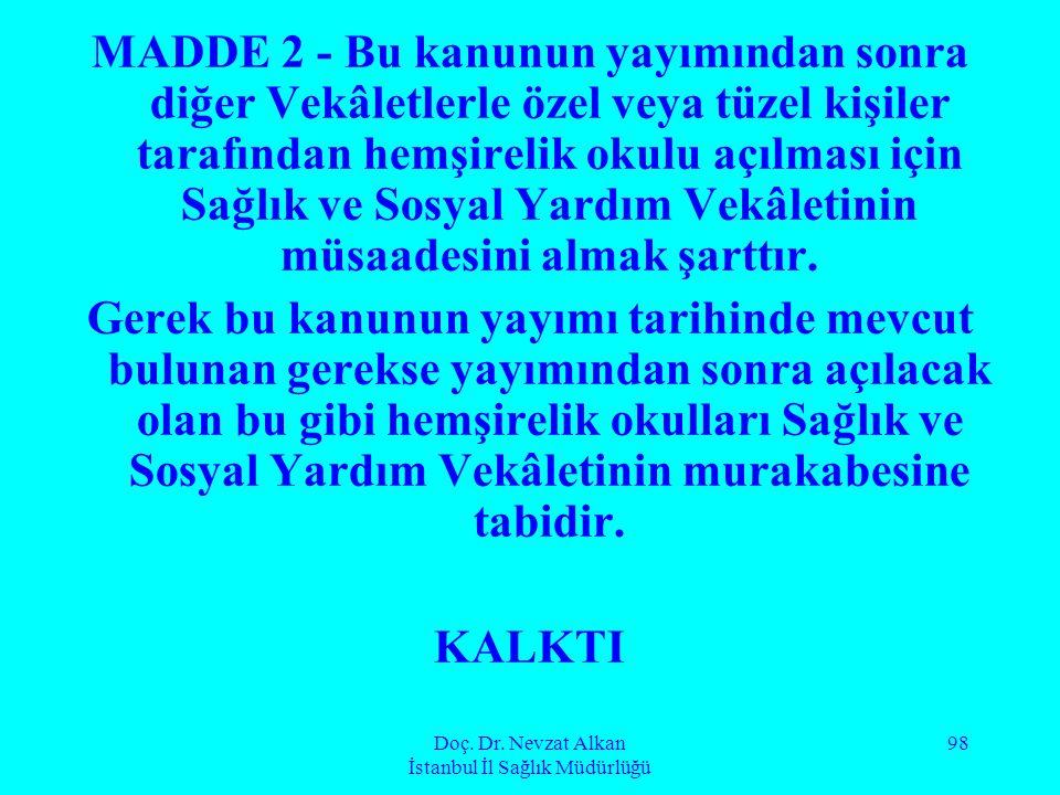 Doç. Dr. Nevzat Alkan İstanbul İl Sağlık Müdürlüğü 98 MADDE 2 - Bu kanunun yayımından sonra diğer Vekâletlerle özel veya tüzel kişiler tarafından hemş
