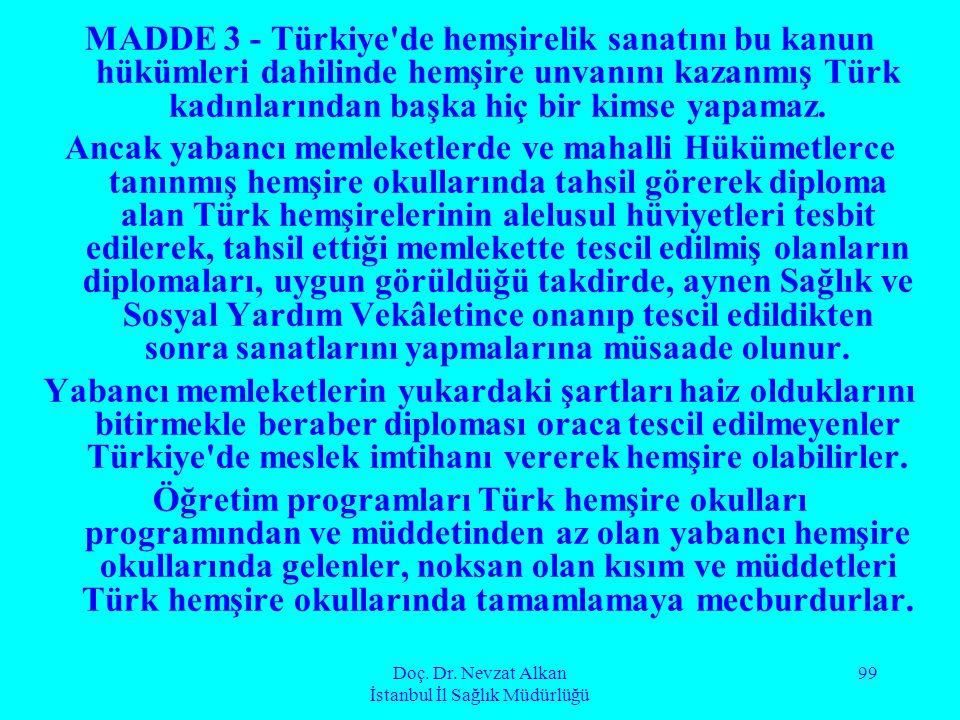 Doç. Dr. Nevzat Alkan İstanbul İl Sağlık Müdürlüğü 99 MADDE 3 - Türkiye'de hemşirelik sanatını bu kanun hükümleri dahilinde hemşire unvanını kazanmış