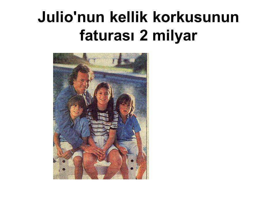Julio'nun kellik korkusunun faturası 2 milyar