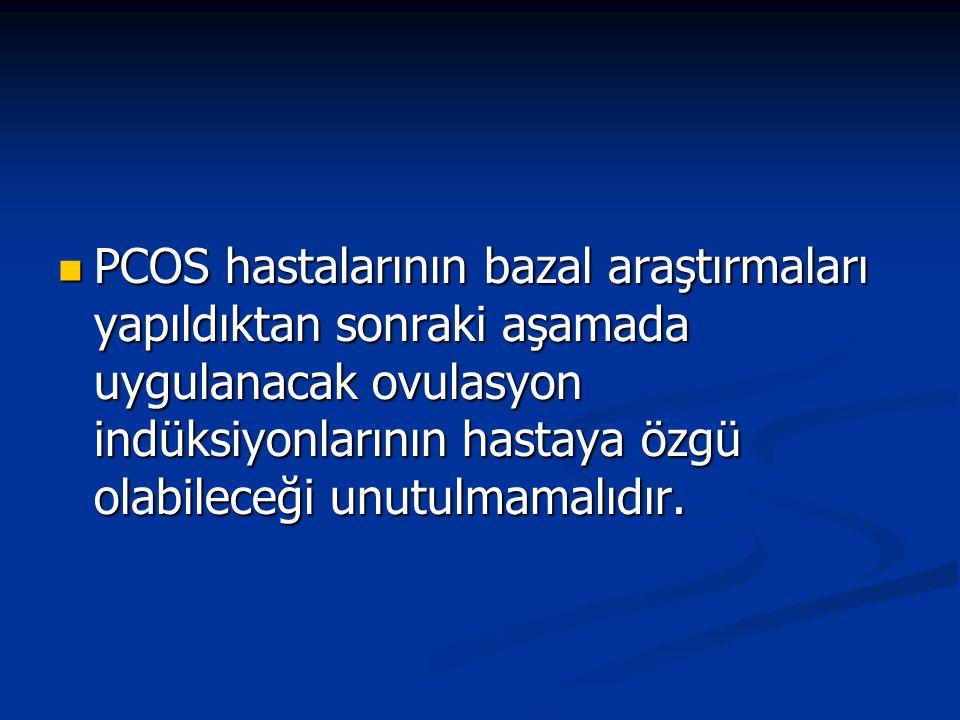 PCOS hastalarının bazal araştırmaları yapıldıktan sonraki aşamada uygulanacak ovulasyon indüksiyonlarının hastaya özgü olabileceği unutulmamalıdır.
