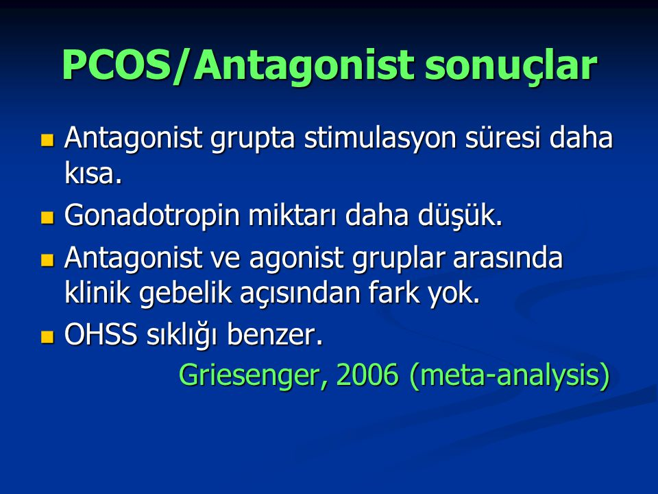 PCOS/Antagonist sonuçlar Antagonist grupta stimulasyon süresi daha kısa. Antagonist grupta stimulasyon süresi daha kısa. Gonadotropin miktarı daha düş