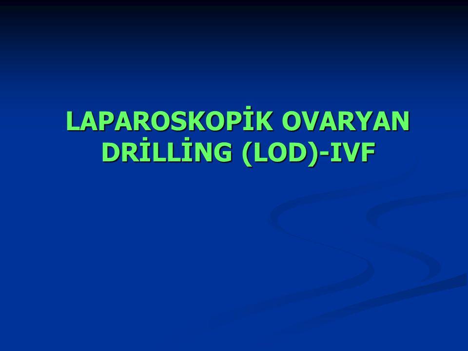 LAPAROSKOPİK OVARYAN DRİLLİNG (LOD)-IVF LAPAROSKOPİK OVARYAN DRİLLİNG (LOD)-IVF