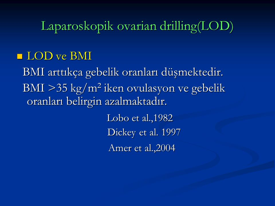 Laparoskopik ovarian drilling(LOD) LOD ve BMI LOD ve BMI BMI arttıkça gebelik oranları düşmektedir. BMI arttıkça gebelik oranları düşmektedir. BMI >35