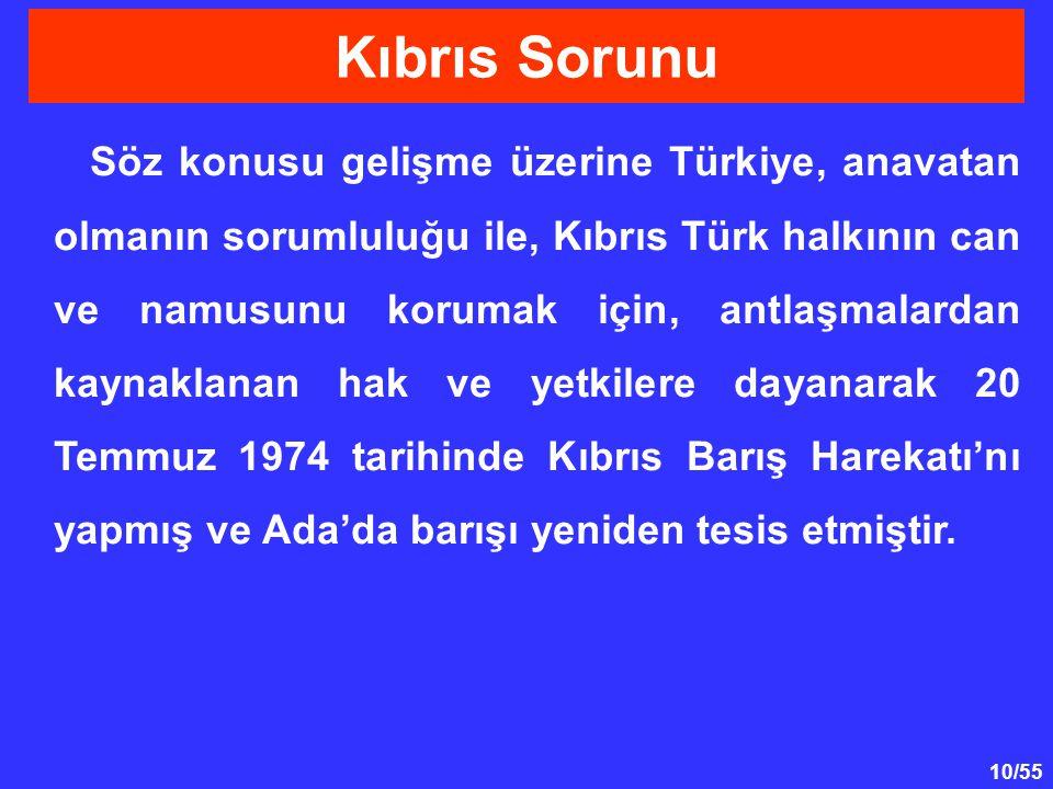 10/55 Söz konusu gelişme üzerine Türkiye, anavatan olmanın sorumluluğu ile, Kıbrıs Türk halkının can ve namusunu korumak için, antlaşmalardan kaynakla