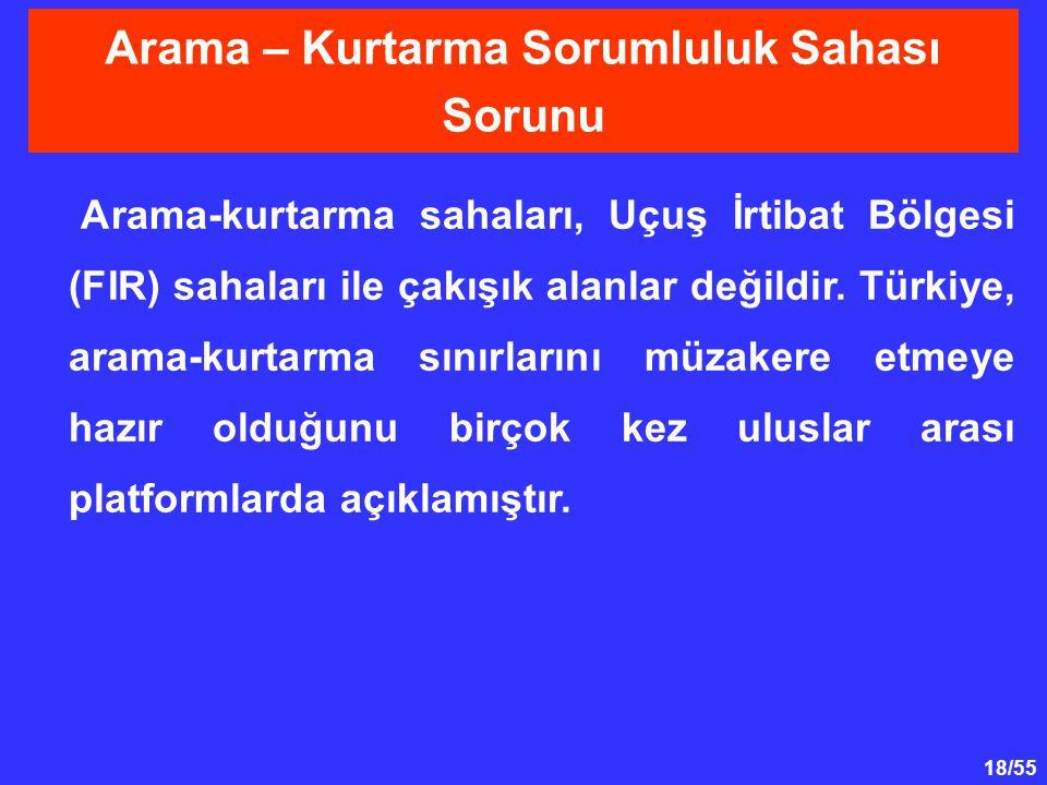 18/55 Arama-kurtarma sahaları, Uçuş İrtibat Bölgesi (FIR) sahaları ile çakışık alanlar değildir. Türkiye, arama-kurtarma sınırlarını müzakere etmeye h