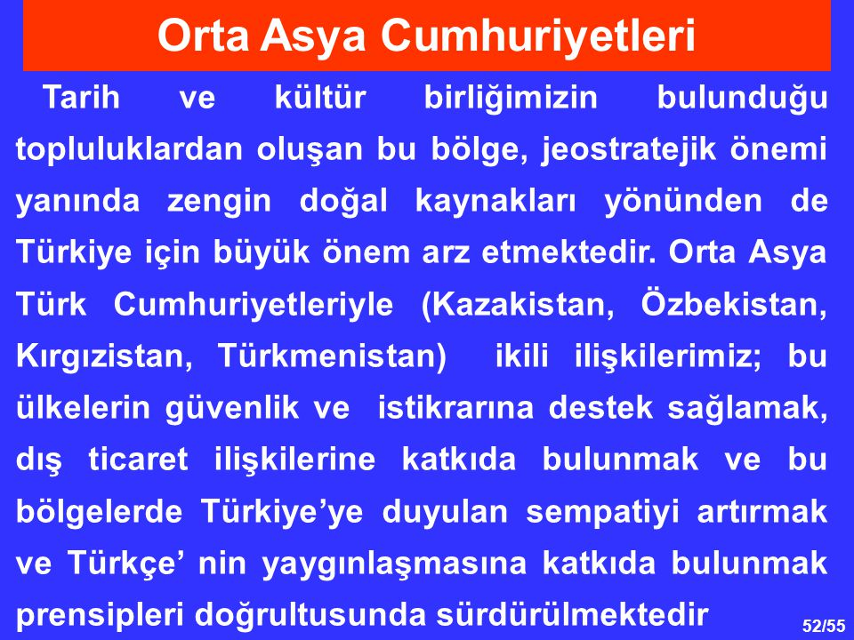 52/55 Tarih ve kültür birliğimizin bulunduğu topluluklardan oluşan bu bölge, jeostratejik önemi yanında zengin doğal kaynakları yönünden de Türkiye iç