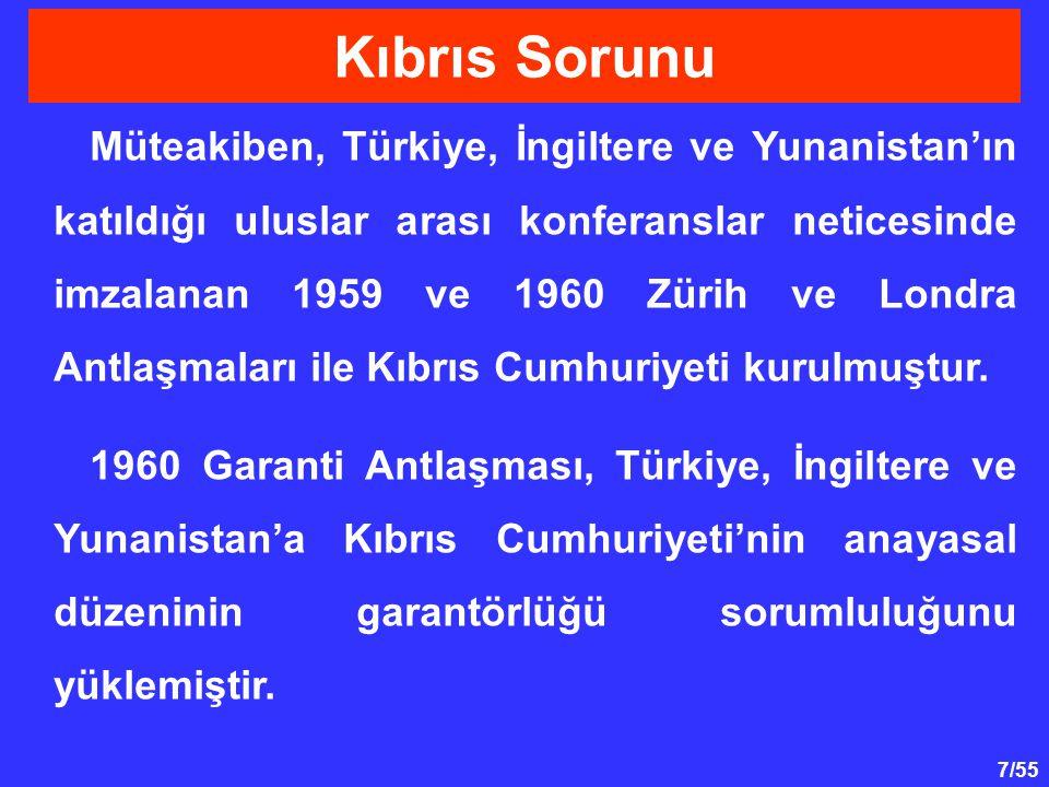 7/55 Müteakiben, Türkiye, İngiltere ve Yunanistan'ın katıldığı uluslar arası konferanslar neticesinde imzalanan 1959 ve 1960 Zürih ve Londra Antlaşmal