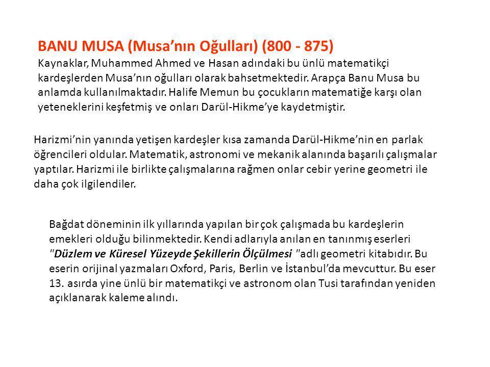 BANU MUSA (Musa'nın Oğulları) (800 - 875) Kaynaklar, Muhammed Ahmed ve Hasan adındaki bu ünlü matematikçi kardeşlerden Musa'nın oğulları olarak bahset