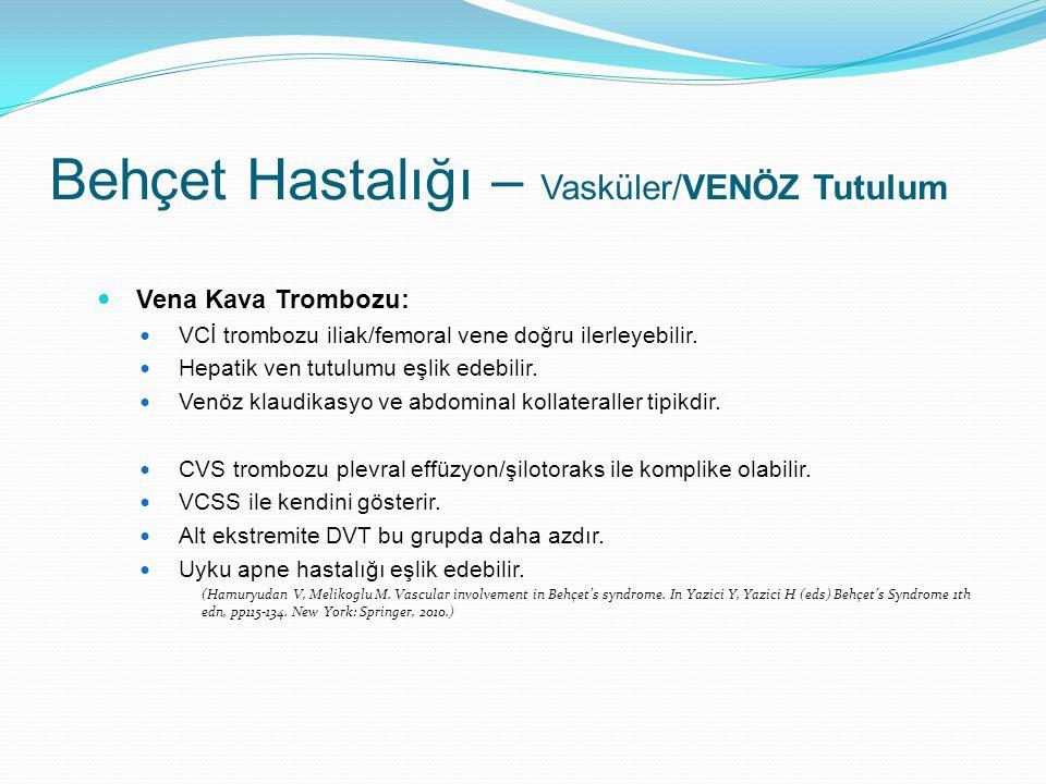 Vena Kava Trombozu: VCİ trombozu iliak/femoral vene doğru ilerleyebilir. Hepatik ven tutulumu eşlik edebilir. Venöz klaudikasyo ve abdominal kollatera