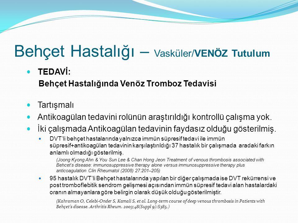 TEDAVİ: Behçet Hastalığında Venöz Tromboz Tedavisi Tartışmalı Antikoagülan tedavini rolünün araştırıldığı kontrollü çalışma yok. İki çalışmada Antikoa